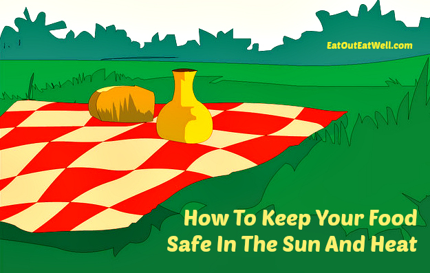 How To Keep Your Food Safe In The Sun And Heat Eat Out Eat Well