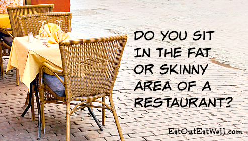 Do you sit in the fat or skinny area of a restaurant?