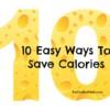 10 Ways To Save Calories